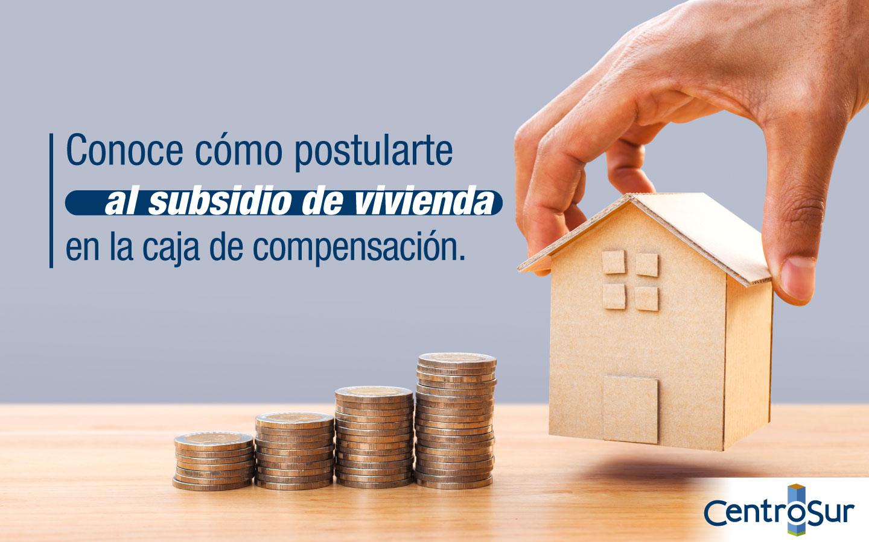 Conoce cómo postularte al subsidio de vivienda en la caja de compensación