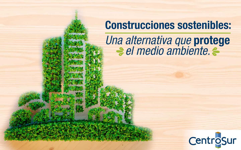 Construcciones sostenibles: Una alternativa que protege el medio ambiente