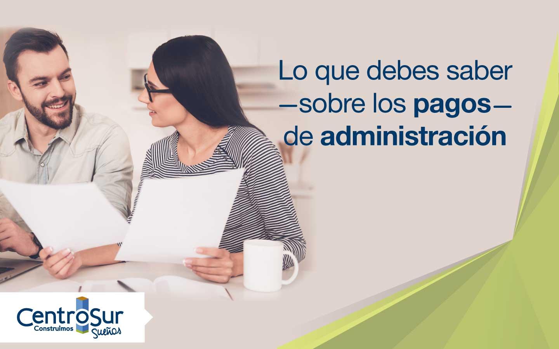 Conoce todo lo que debes saber sobre los pagos de administración
