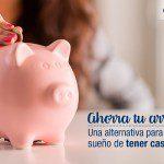 Ahorra tu arriendo: una alternativa para cumplir el sueño de tener vivienda propia