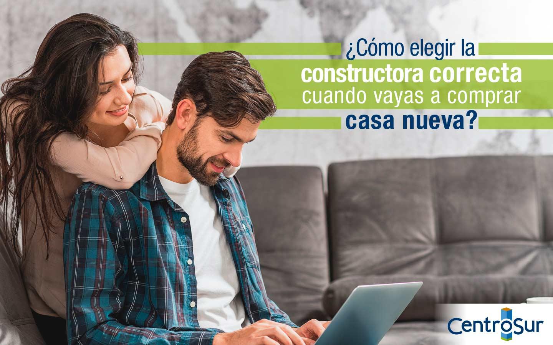 ¿Cómo elegir la constructora correcta cuando vayas a comprar casa nueva?