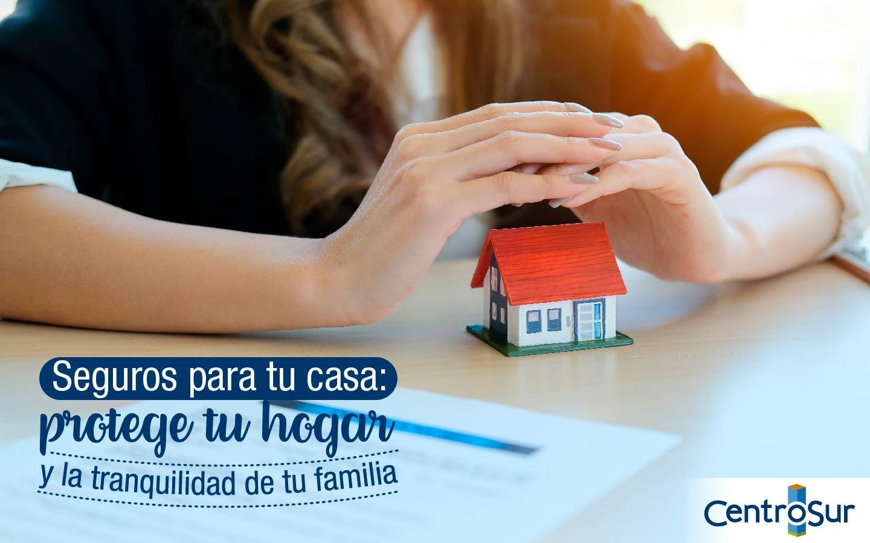 Seguros para tu casa: protege tu hogar y la tranquilidad de tu familia