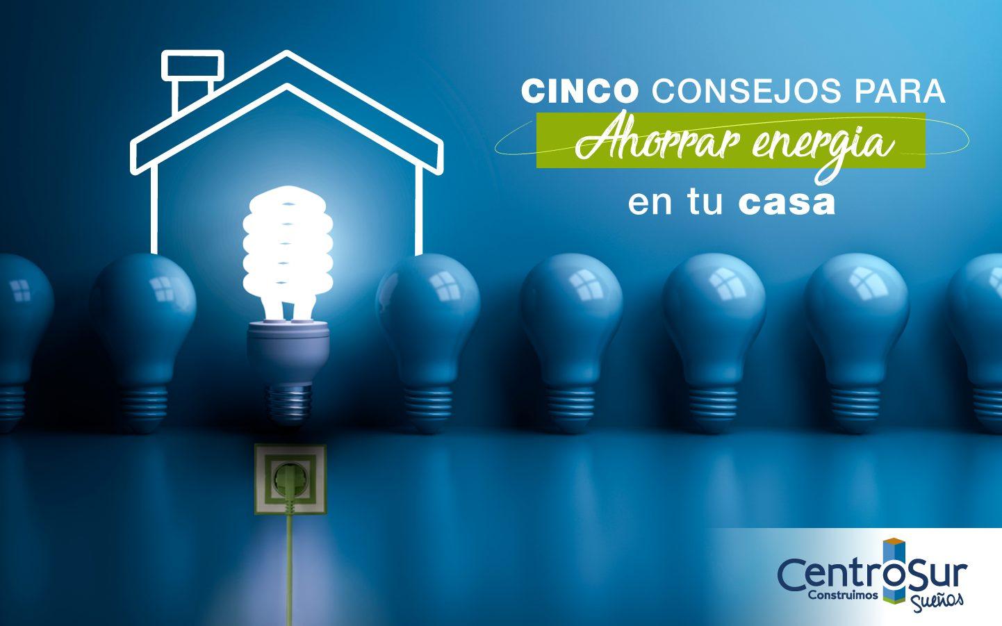 CINCO CONSEJOS PARA AHORRAR ENERGÍA EN CASA