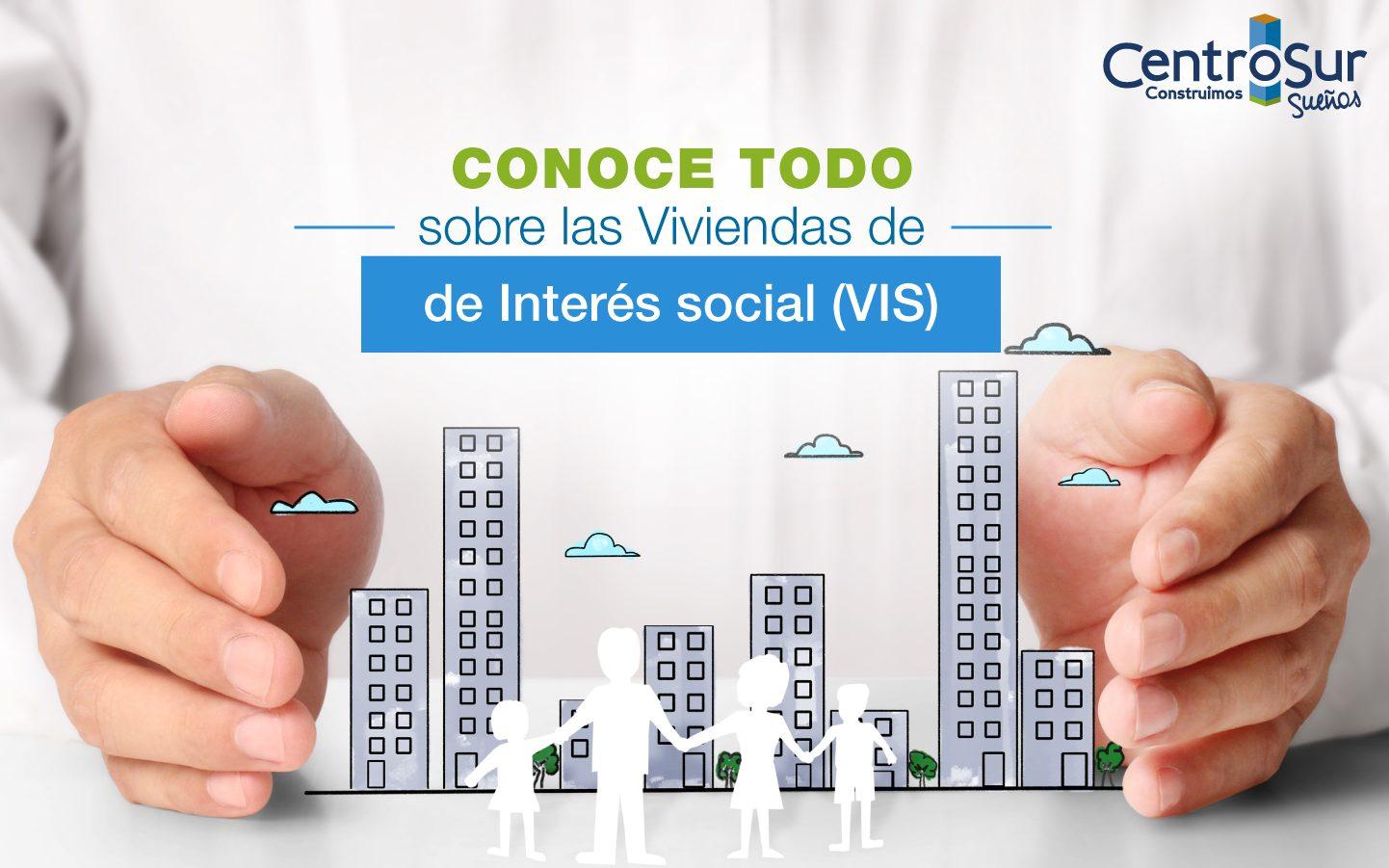 CONOCE TODO SOBRE LAS VIVIENDAS DE INTERÉS SOCIAL (VIS)