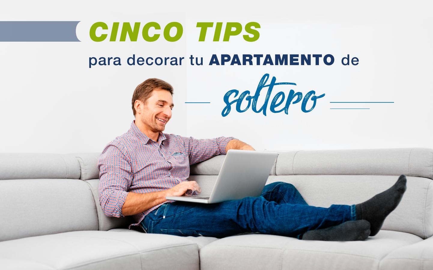 CINCO TIPS PARA DECORAR TU APARTAMENTO DE SOLTERO