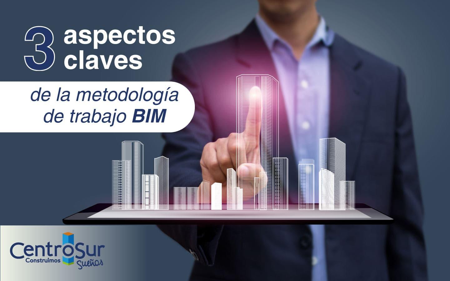 3 Aspectos Claves de la Metodología Building Information Modeling (BIM)