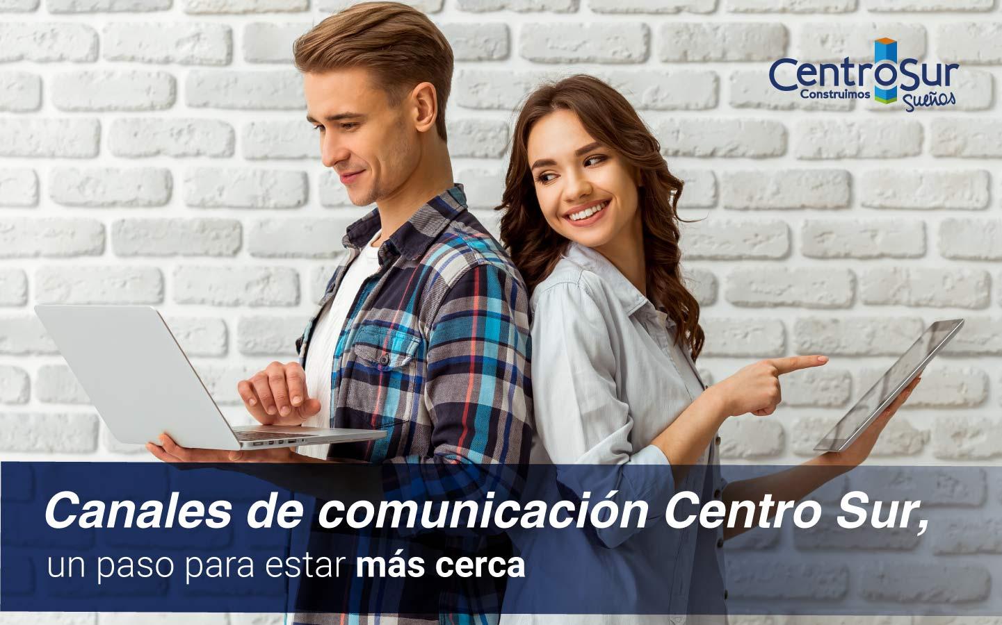 Canales de comunicación Centro Sur, una alternativa para estar más cerca de ti