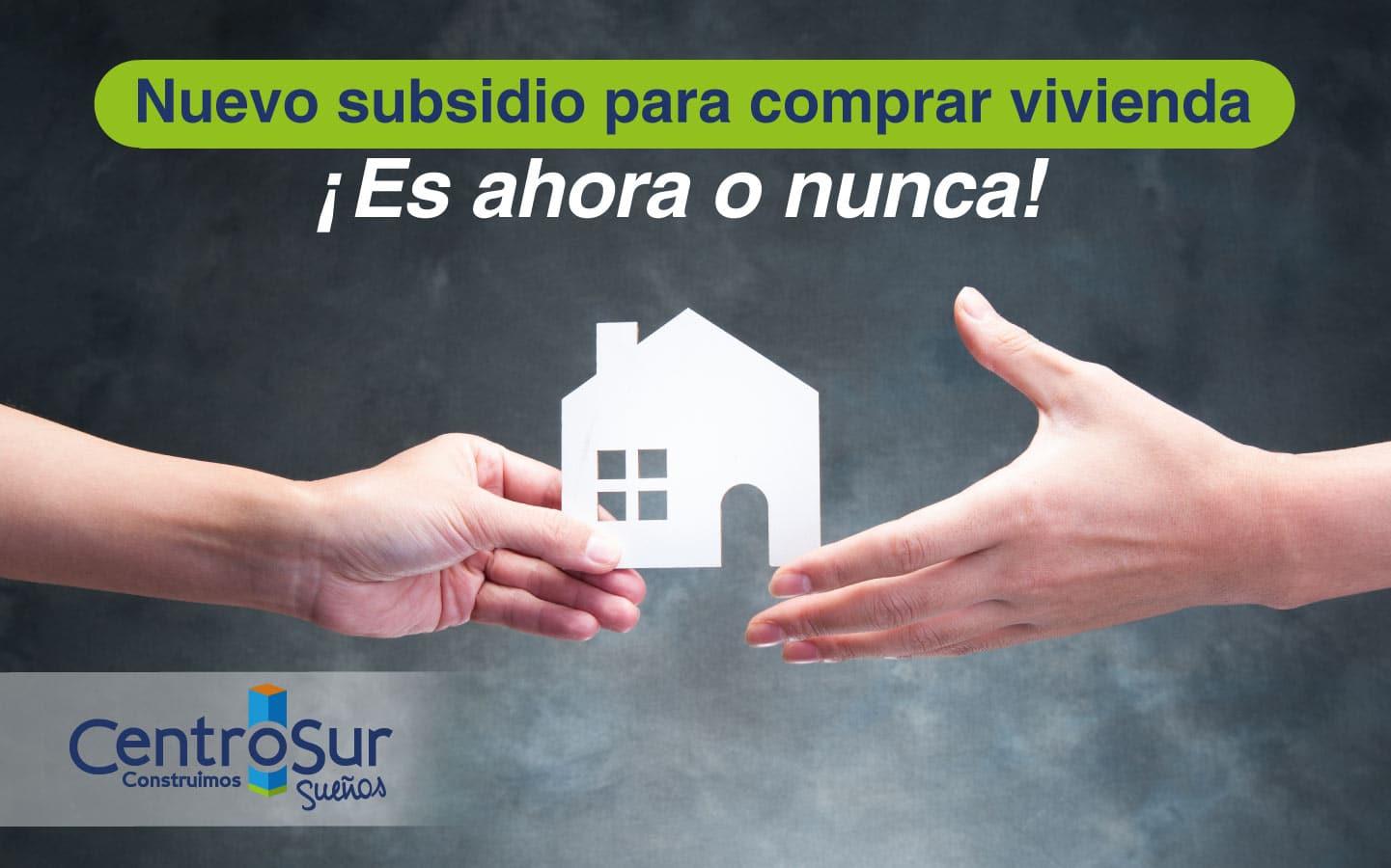 Nuevo subsidio para compra de vivienda. Es ahora o nunca