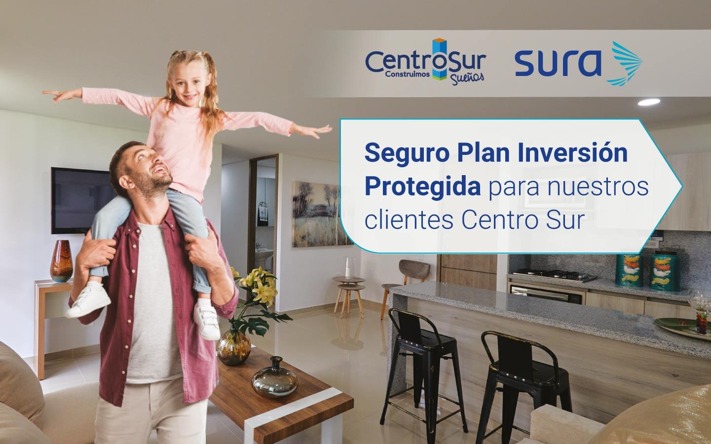 Plan Inversión Protegida para nuestros clientes Centro Sur