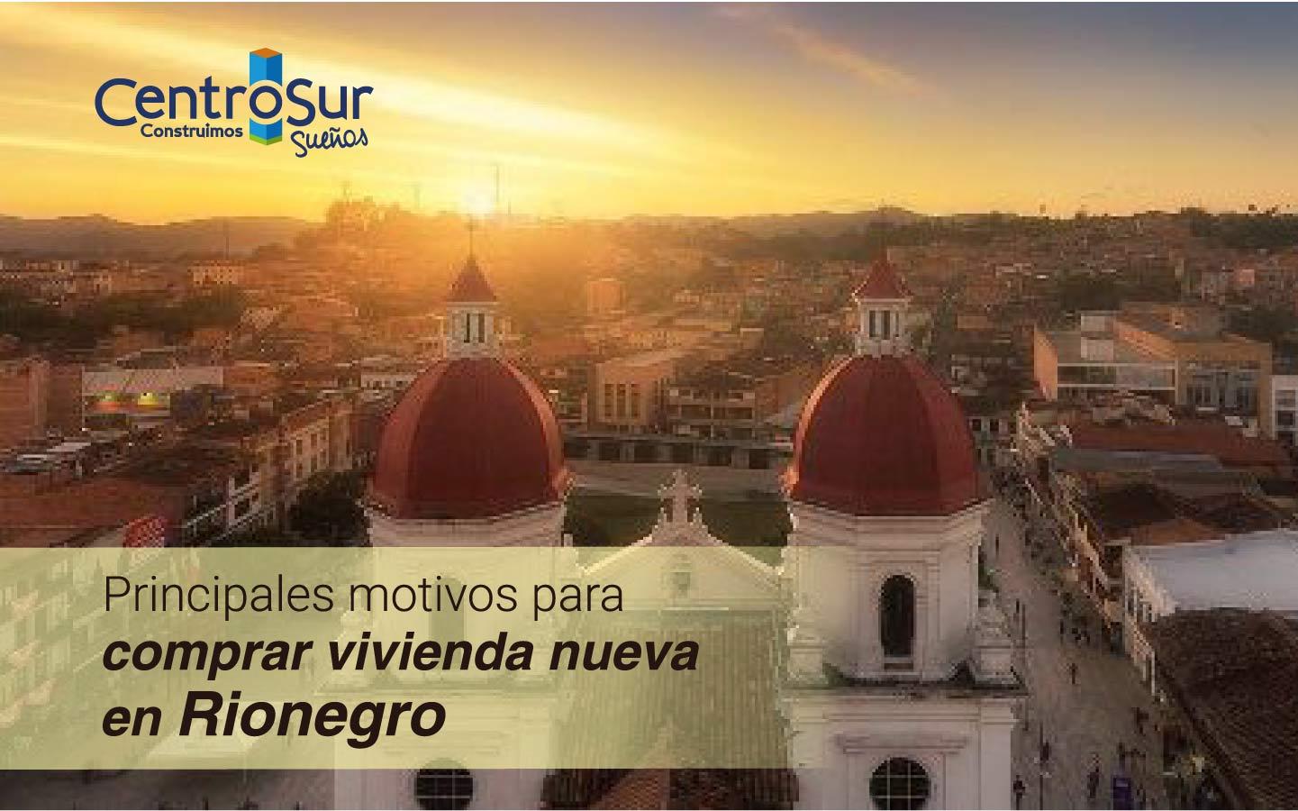 Principales motivos para comprar vivienda nueva en Rionegro