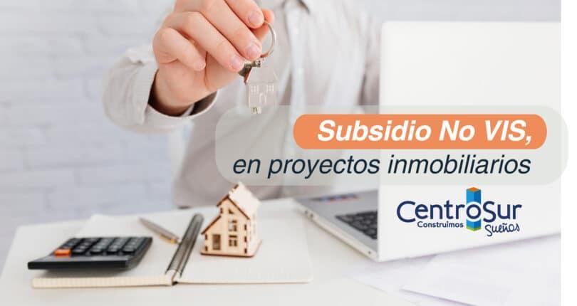Subsidio No VIS en proyectos inmobiliarios Centro Sur