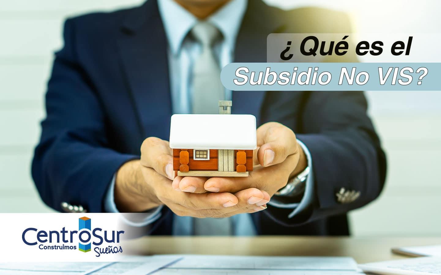 ¿Qué es el Subsidio No VIS?