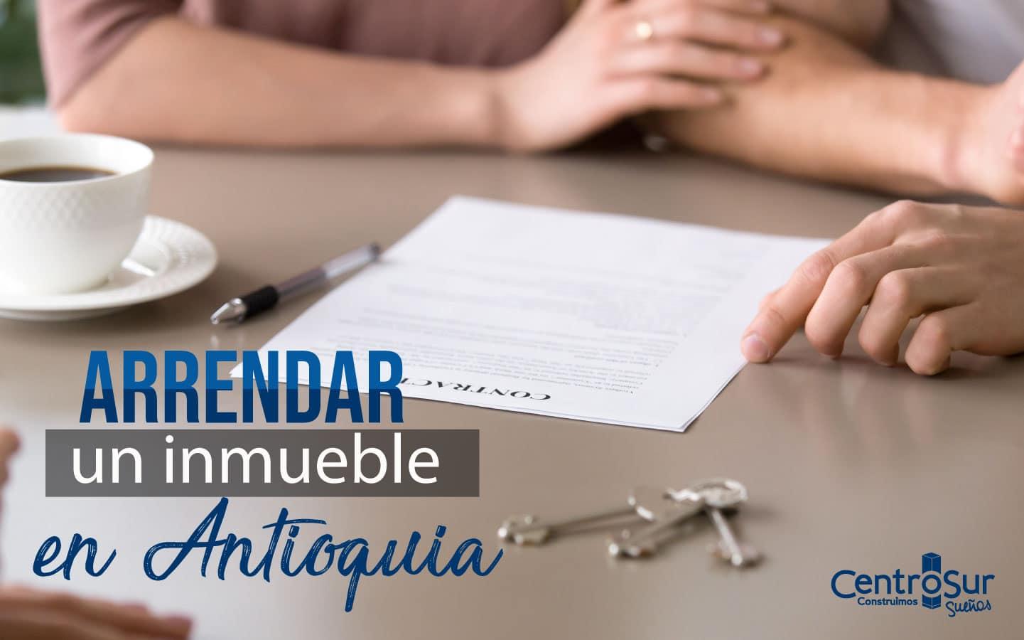 Guía para arrendar un inmueble en Antioquia